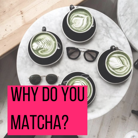 Why do you Matcha_
